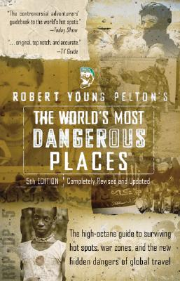 Robert Young Pelton's the World's Most Dangerous Places By Pelton, Robert Young