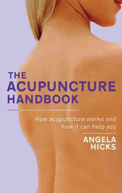 The Acupuncture Handbook By Hicks, Angela