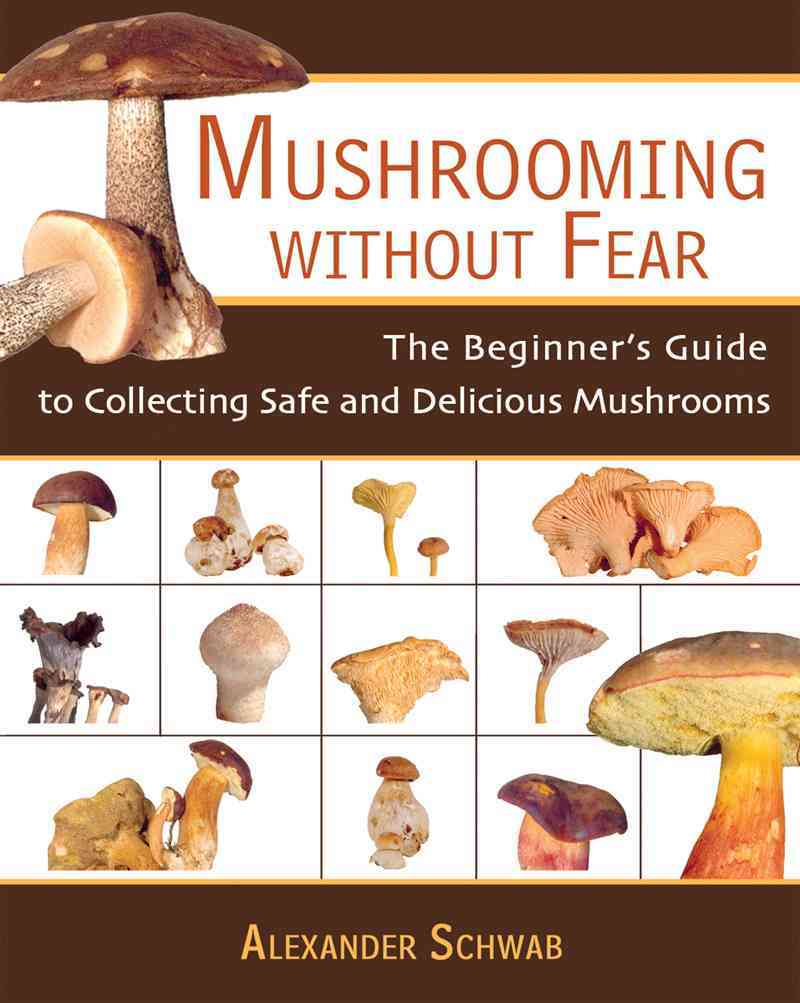 Mushrooming Without Fear By Schwab, Alexander