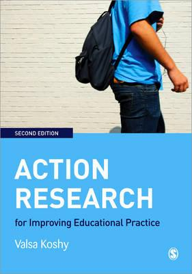 Action Research for Improving Educational Practice By Koshy, Valsa